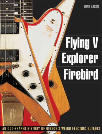 History of Gibson Guitars: Flying V, Explorer, Firebird